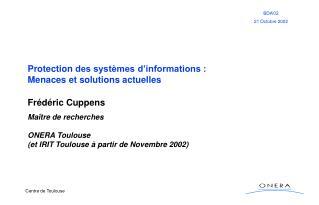 Protection  des systèmes d'informations : Mena ces et solutions actuelles Frédéric Cuppens