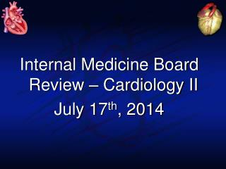 Internal Medicine Board Review – Cardiology II July 17 th , 2014