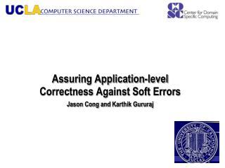 Assuring Application-level Correctness Against Soft Errors Jason Cong and  Karthik Gururaj