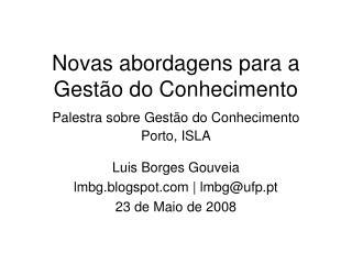 Novas abordagens para a Gestão do Conhecimento  Palestra sobre Gestão do Conhecimento Porto, ISLA