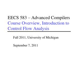 EECS 583 – Advanced Compilers Course Overview, Introduction to Control Flow Analysis