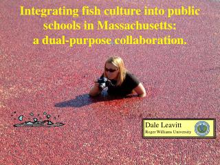 Integrating fish culture into public schools in Massachusetts: a dual-purpose collaboration.