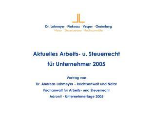 Aktuelles Arbeits- u. Steuerrecht  für Unternehmer 2005 Vortrag von