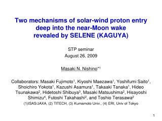 STP seminar August 26, 2009 Masaki N. Nishino * 1