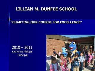 LILLIAN M. DUNFEE SCHOOL �CHARTING OUR COURSE FOR EXCELLENCE�