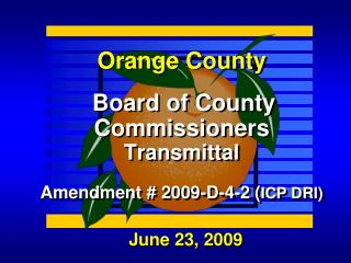 Orange County  Board of County Commissioners Transmittal Amendment # 2009-D-4-2 ( ICP DRI)