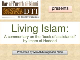 "Living Islam: A commentary on the ""book of assistance""  by Imam al-Haddad"