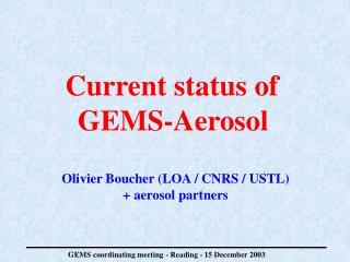 Current status of  GEMS- Aerosol Olivier Boucher (LOA / CNRS / USTL) + aerosol partners