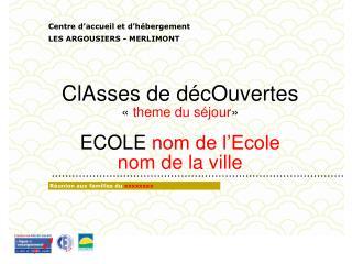 ClAsses de décOuvertes « theme du séjour » ECOLE  nom de l'Ecole nom de la ville