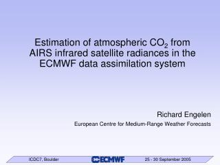 Richard Engelen  European Centre for Medium-Range Weather Forecasts