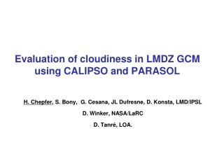 Evaluation of cloudiness in LMDZ GCM using CALIPSO and PARASOL