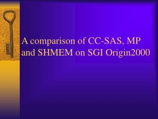 A comparison of CC-SAS, MP and SHMEM on SGI Origin2000