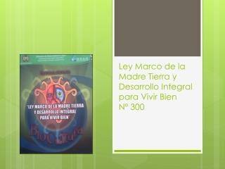 Ley Marco de la Madre Tierra y Desarrollo Integral para Vivir Bien Nº 300