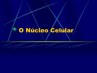 O Núcleo Celular