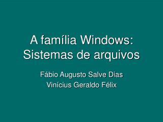 A família Windows: Sistemas de arquivos