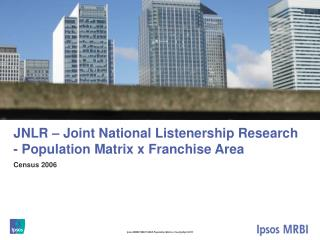 JNLR – Joint National Listenership Research - Population Matrix x Franchise Area