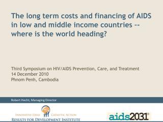 Third Symposium on HIV/AIDS Prevention, Care, and Treatment 14 December 2010 Phnom Penh, Cambodia