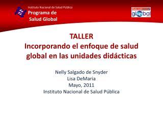 Nelly Salgado de Snyder Lisa DeMaria Mayo, 2011 Instituto Nacional de Salud Pública