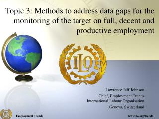 Lawrence Jeff Johnson Chief, Employment Trends International Labour Organisation