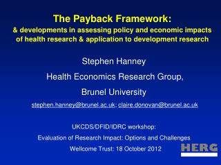 Stephen Hanney   Health Economics Research Group,  Brunel University
