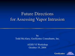 Future Directions for Assessing Vapor Intrusion