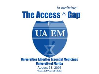 Universities Allied for Essential Medicines University of Florida August 31, 2006