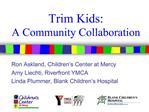 Trim Kids:   A Community Collaboration
