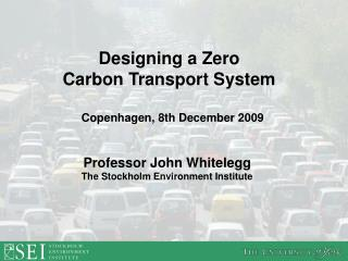 Professor John Whitelegg The Stockholm Environment Institute