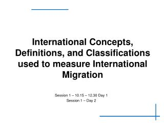 International Concepts, Definitions, and Classifications used to measure International Migration