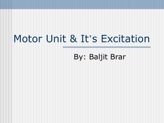 Motor Unit & It ' s Excitation