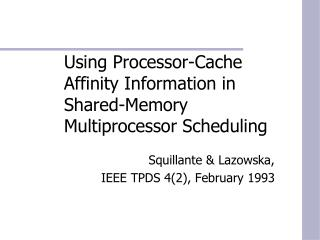 Using Processor-Cache Affinity Information in Shared-Memory Multiprocessor Scheduling