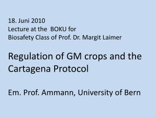 18. Juni 2010 Lecture at the  BOKU for  Biosafety Class of Prof. Dr. Margit Laimer