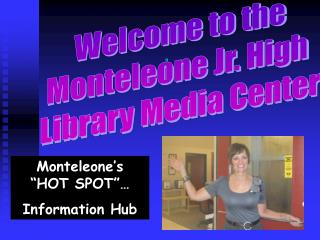 Welcome to the Monteleone Jr. High  Library Media Center