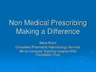 Non Medical Prescribing  Making a Difference