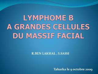 LYMPHOME B  A GRANDES CELLULES DU MASSIF FACIAL