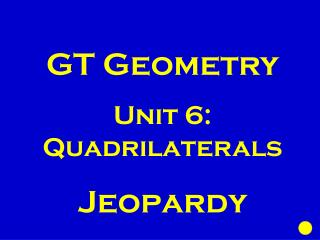 GT Geometry Unit 6: Quadrilaterals Jeopardy