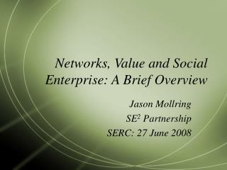 Networks, Value and Social Enterprise: A Brief Overview