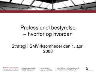Professionel bestyrelse – hvorfor og hvordan Strategi i SMVirksomheder den 1. april 2008