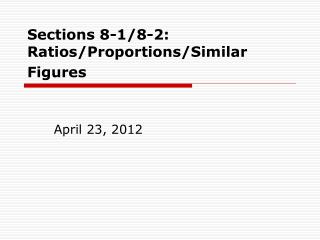 Sections 8-1/8-2: Ratios/Proportions/Similar Figures