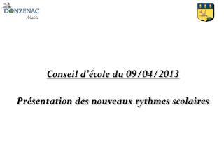 Conseil d'école du 09/04/2013 Présentation des nouveaux rythmes scolaires