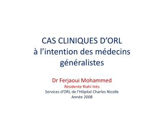 CAS CLINIQUES D�ORL  � l�intention des m�decins g�n�ralistes