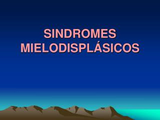 SINDROMES MIELODISPLÁSICOS