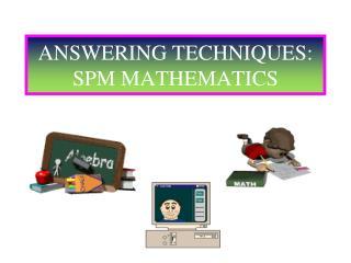 ANSWERING TECHNIQUES: SPM MATHEMATICS