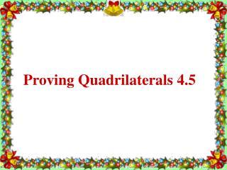 Proving Quadrilaterals 4.5