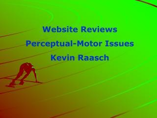 Website Reviews  Perceptual-Motor Issues Kevin Raasch