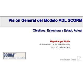 Visión General del Modelo ADL SCORM Objetivos, Estructura y Estado Actual