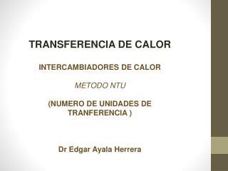 TRANSFERENCIA DE CALOR INTERCAMBIADORES DE CALOR  METODO NTU