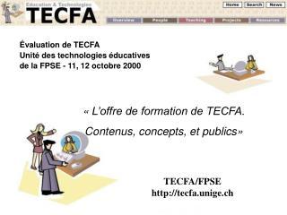 �valuation de TECFA Unit� des technologies �ducatives  de la FPSE - 11, 12 octobre 2000