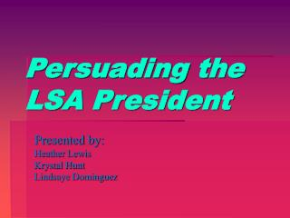 Persuading the LSA President