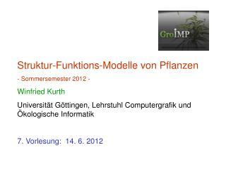 Struktur-Funktions-Modelle von Pflanzen - Sommersemester 2012 - Winfried Kurth